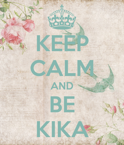 Poster: KEEP CALM AND BE KIKA