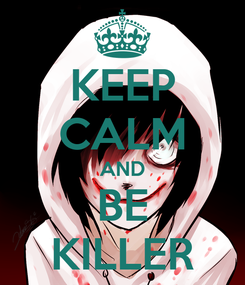 Poster: KEEP CALM AND BE KILLER