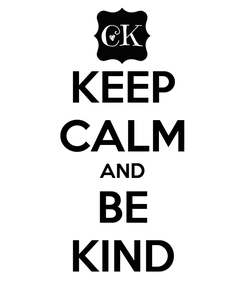 Poster: KEEP CALM AND BE KIND