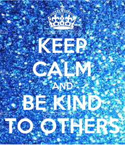 Poster: KEEP CALM AND BE KIND TO OTHERS