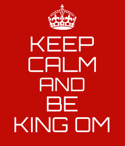 Poster: KEEP CALM AND BE KING OM
