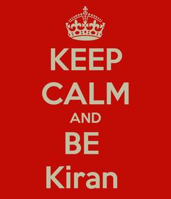 Poster: KEEP CALM AND BE  Kiran