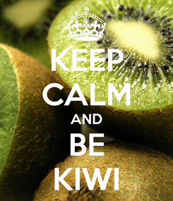 Poster: KEEP CALM AND BE KIWI