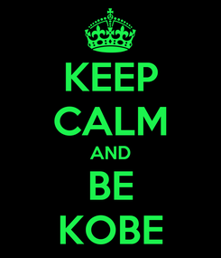 Poster: KEEP CALM AND BE KOBE