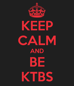 Poster: KEEP CALM AND BE KTBS