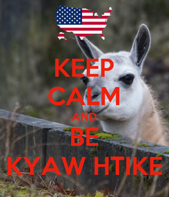 Poster: KEEP CALM AND BE KYAW HTIKE