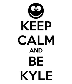Poster: KEEP CALM AND BE KYLE