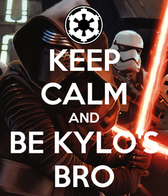 Poster: KEEP CALM AND BE KYLO'S BRO