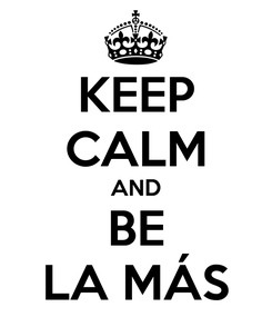 Poster: KEEP CALM AND BE LA MÁS