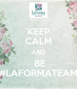 Poster: KEEP CALM AND  BE #LAFORMATEAM