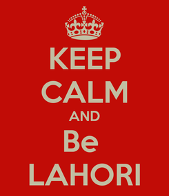Poster: KEEP CALM AND Be  LAHORI