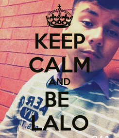 Poster: KEEP CALM AND BE  LALO