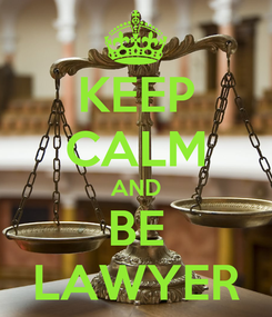 Poster: KEEP CALM AND BE LAWYER