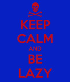 Poster: KEEP CALM AND BE LAZY