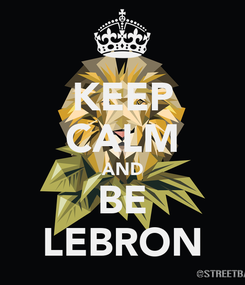 Poster: KEEP CALM AND BE LEBRON
