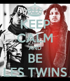 Poster: KEEP CALM AND BE LES TWINS
