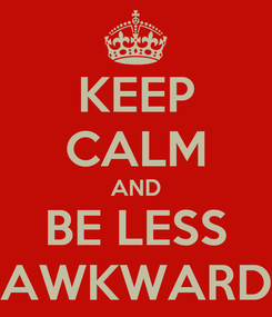 Poster: KEEP CALM AND BE LESS AWKWARD