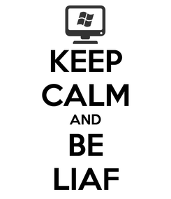 Poster: KEEP CALM AND BE LIAF