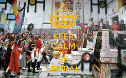 Poster: KEEP CALM AND BE LIBERAL