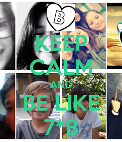 Poster: KEEP CALM AND BE LIKE 7*B