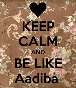 Poster: KEEP CALM AND BE LIKE Aadiba