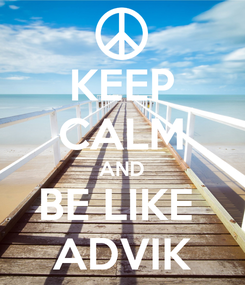 Poster: KEEP CALM AND BE LIKE  ADVIK