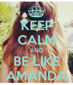 Poster: KEEP CALM AND BE LIKE AMANDA