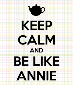 Poster: KEEP CALM AND BE LIKE ANNIE