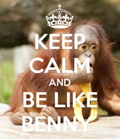 Poster: KEEP CALM AND BE LIKE BENNY