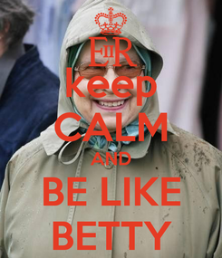 Poster: keep CALM AND BE LIKE BETTY