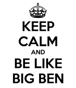 Poster: KEEP CALM AND BE LIKE BIG BEN