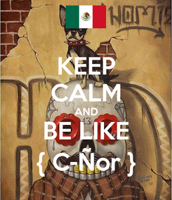 Poster: KEEP CALM AND BE LIKE { C-Ñor }