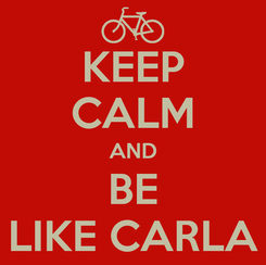 Poster: KEEP CALM AND BE LIKE CARLA