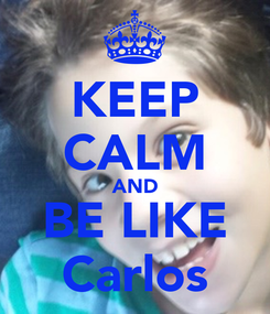 Poster: KEEP CALM AND BE LIKE Carlos
