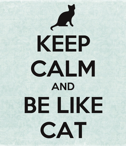 Poster: KEEP CALM AND BE LIKE CAT