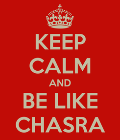 Poster: KEEP CALM AND BE LIKE CHASRA