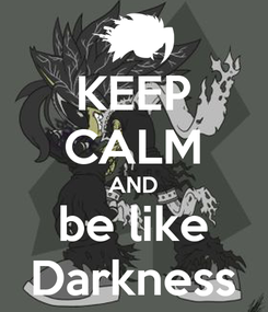 Poster: KEEP CALM AND be like Darkness