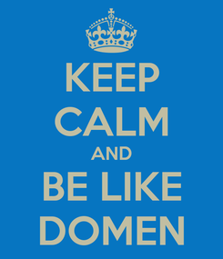 Poster: KEEP CALM AND BE LIKE DOMEN