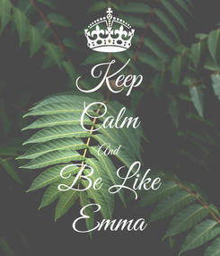 Poster: Keep Calm And Be Like Emma