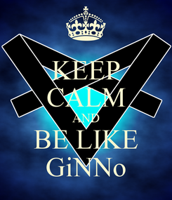 Poster: KEEP CALM AND BE LIKE GiNNo