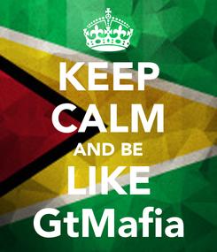 Poster: KEEP CALM AND BE LIKE GtMafia