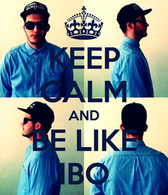 Poster: KEEP CALM AND BE LIKE IBO