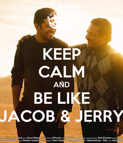 Poster: KEEP CALM AND BE LIKE JACOB & JERRY