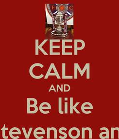 Poster: KEEP CALM AND Be like Jamie hamill,Ryan Stevenson and Jamie Macdonald
