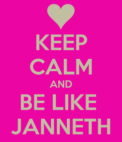 Poster: KEEP CALM AND BE LIKE  JANNETH