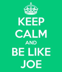 Poster: KEEP CALM AND BE LIKE JOE