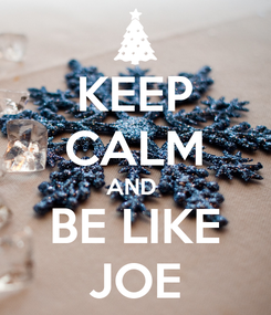 Poster: KEEP CALM AND  BE LIKE JOE