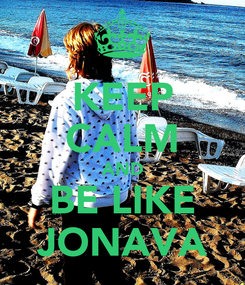 Poster: KEEP CALM AND BE LIKE JONAVA