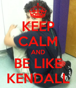 Poster: KEEP CALM AND BE LIKE KENDALL