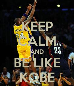 Poster: KEEP CALM AND BE LIKE KOBE